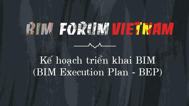 Kế hoạch triển khai BIM (BIM Execution Plan - BEP)