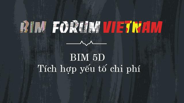 BIM 5D tích hợp yếu tố chi phí