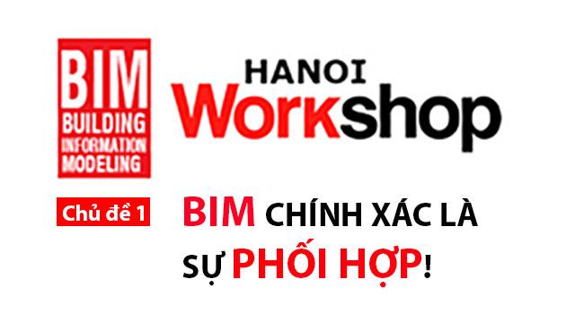 BIM Wokshop 1. BIM chính xác là sự phối hợp