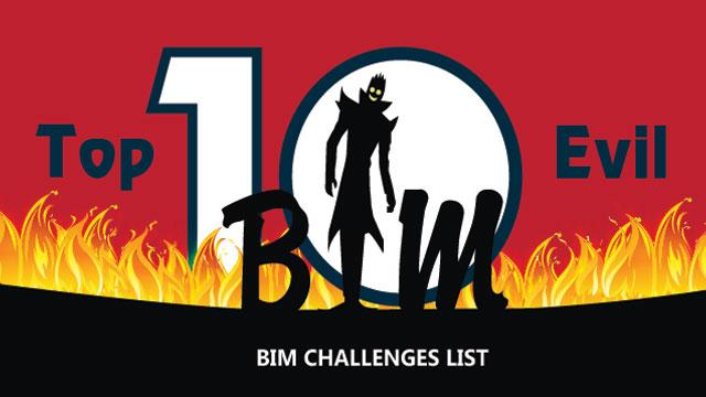 Top 10 Evil BIM list that are challenges when BIM is not implemented correctly